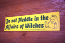 Aufkleber Do not Meddle in the Affairs of Witches