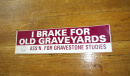 Aufkleber I brake for old Graveyards