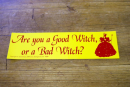 Aufkleber Are you a Good Witch, or a Bad Witch?