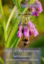 Wild- und Heilpflanzen bestimmen, Haideé Zindler