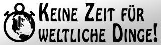 Aufkleber KEINE ZEIT FÜR WELTLICHE DINGE, schwarz od. weiß