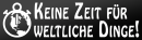Aufkleber KEINE ZEIT FÜR WELTLICHE DINGE, schwarz...